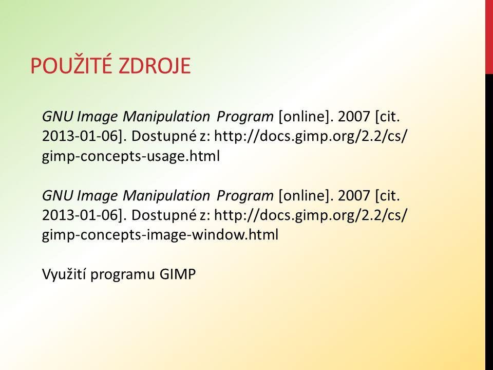 Použité zdroje GNU Image Manipulation Program [online]. 2007 [cit. 2013-01-06]. Dostupné z: http://docs.gimp.org/2.2/cs/ gimp-concepts-usage.html.